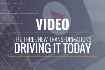 Video: The Three New Transformations Driving IT Today
