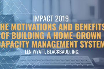 IMPACT 2019: The motivations and benefits of building a home-grown capacity management system – Len Wyatt, Blackbaud, Inc.