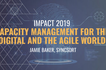 IMPACT 2019: Capacity management for the digital and the agile world – Jamie Baker, Syncsort